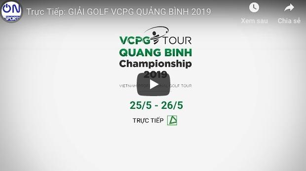 GIẢI GOLF VCPG QUẢNG BÌNH 2019 TRỰC TIẾP TRÊN YOUTUBE